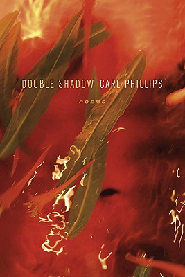 Click for more detail about Double Shadow: Poems (Los Angeles Times Book Award: Poetry) by Carl Phillips