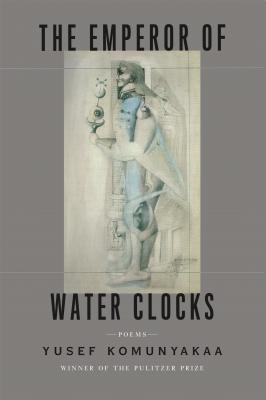Book Cover The Emperor of Water Clocks: Poems by Yusef Komunyakaa