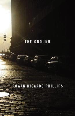 Click for more detail about The Ground: Poems by Rowan Ricardo Phillips