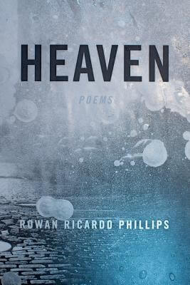 Click for more detail about Heaven: Poems by Rowan Ricardo Phillips