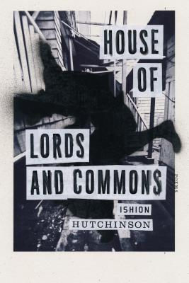 Click for more detail about House of Lords and Commons: Poems by Ishion Hutchinson