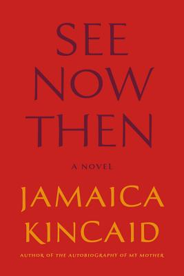 Click for more detail about See Now Then: A Novel by Jamaica Kincaid