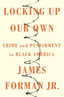 Click for a larger image of Locking Up Our Own: Crime and Punishment in Black America