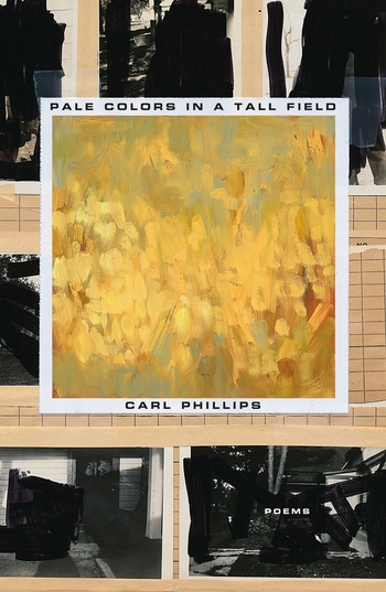 Click for more detail about Pale Colors in a Tall Field: Poems by Carl Phillips