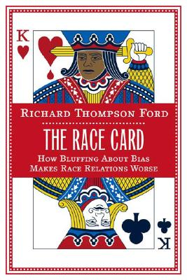 Click for a larger image of The Race Card: How Bluffing About Bias Makes Race Relations Worse