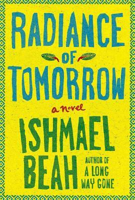Click for more detail about Radiance Of Tomorrow by Ishmael Beah