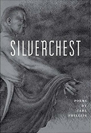 Click for more detail about Silverchest: Poems by Carl Phillips