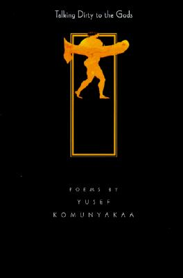 Book Cover Talking Dirty to the Gods by Yusef Komunyakaa