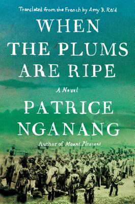 Click for more detail about When the Plums Are Ripe by Patrice Nganang