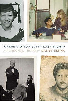 Click for more detail about Where Did You Sleep Last Night?: A Personal History by Danzy Senna