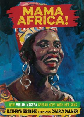 Click for more detail about Mama Africa!: How Miriam Makeba Spread Hope with Her Song by Kathryn Erskine