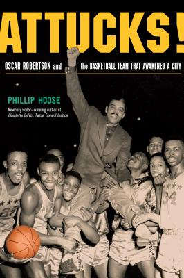 Click for more detail about Attucks!: Oscar Robertson and the Basketball Team That Awakened a City by Phillip Hoose