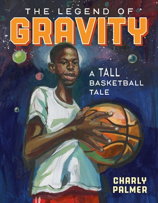 Book Cover The Legend of Gravity: A Tall Basketball Tale by Charly Palmer