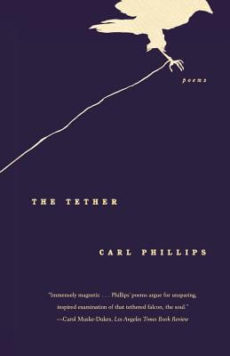 Click for more detail about The Tether: Poems by Carl Phillips