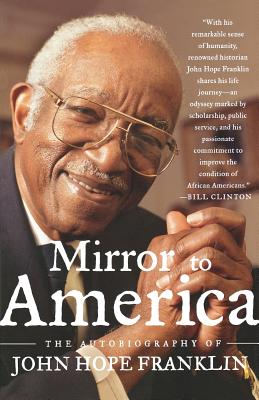 Click for more detail about Mirror to America: The Autobiography of John Hope Franklin by John Hope Franklin