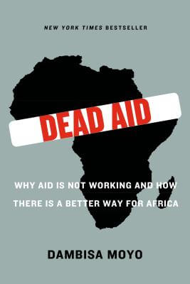 Click for more detail about Dead Aid: Why Aid Is Not Working And How There Is A Better Way For Africa by Dambisa Moyo
