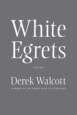 Click for more detail about White Egrets: Poems by Derek Walcott