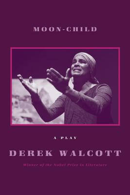 Click for more detail about Moon-Child: A Play by Derek Walcott