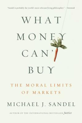 Click for a larger image of What Money Can't Buy: The Moral Limits Of Markets