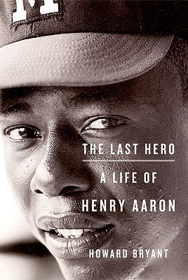 Click for more detail about The Last Hero: A Life of Henry Aaron by Howard Bryant
