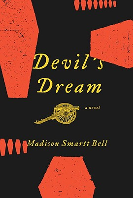 Click for more detail about Devil's Dream: A Novel About Nathan Bedford Forrest by Madison Smartt Bell