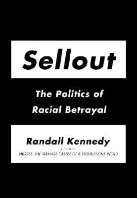 Click for more detail about Sellout: The Politics Of Racial Betrayal by Randall Kennedy