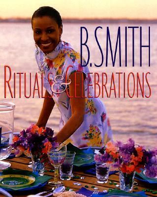 Click for more detail about B. Smith: Rituals & Celebrations by B. Smith