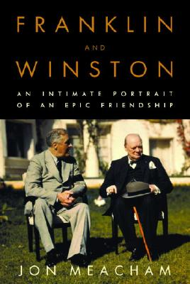 Click for more detail about Franklin and Winston: An Intimate Portrait of an Epic Friendship by Jon Meacham