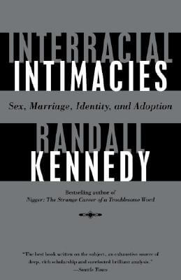 Click for more detail about Interracial Intimacies: Sex, Marriage, Identity, And Adoption by Randall Kennedy