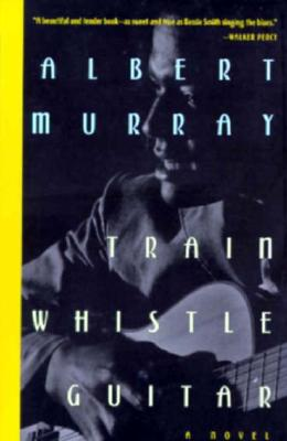 Click for more detail about Train Whistle Guitar: A Novel by Albert Murray