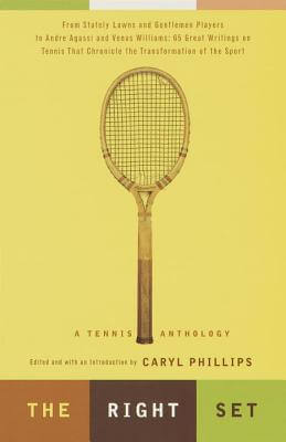 Click for more detail about The Right Set: A Tennis Anthology by Caryl Phillips