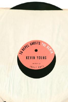 Click for more detail about To Repel Ghosts: The Remix by Kevin Young