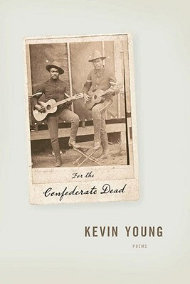 Click for more detail about For The Confederate Dead by Kevin Young