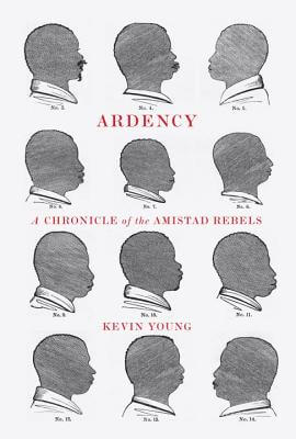 Click for more detail about Ardency: A Chronicle Of The Amistad Rebels by Kevin Young