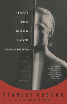 Click for more detail about Don't The Moon Look Lonesome: A Novel In Blues And Swing by Stanley Crouch