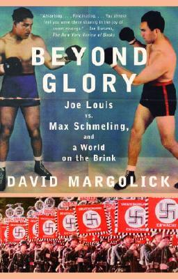 Click for a larger image of Beyond Glory: Joe Louis Vs. Max Schmeling, And A World On The Brink