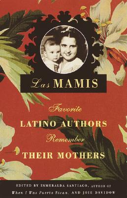 Book Cover Las Mamis: Favorite Latino Authors Remember Their Mothers by Esmeralda Santiago and Joie Davidow
