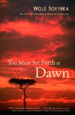 Click for more detail about You Must Set Forth At Dawn: A Memoir by Wole Soyinka