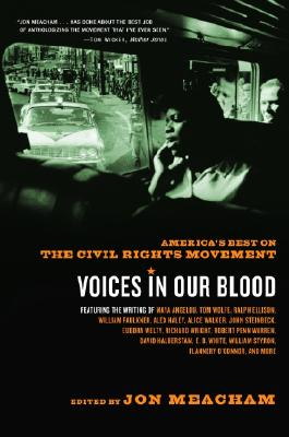 Click for more detail about Voices in Our Blood: America's Best on the Civil Rights Movement (Rh Trade Pbk) by Jon Meacham
