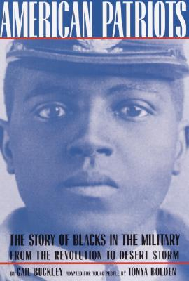 Click for more detail about American Patriots: The Story of Blacks in the Military from the Revolution to Desert Storm (Young Readers Adaptation) by Gail Lumet Buckley