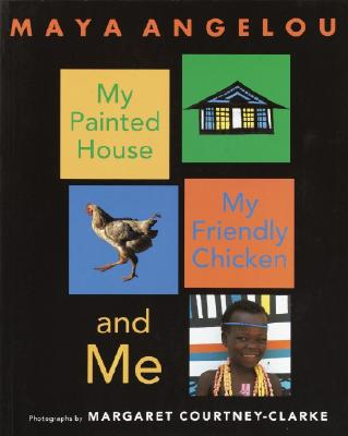 Book Cover My Painted House, My Friendly Chicken, and Me by Maya Angelou