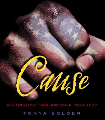 Click for more detail about Cause: Reconstruction America 1863-1877 by Tonya Bolden
