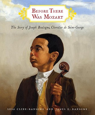 Click for more detail about Before There Was Mozart: The Story of Joseph Boulogne, Chevalier de Saint-George by Lesa Cline-Ransome