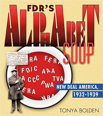 Click for more detail about Fdr's Alphabet Soup: New Deal America 1932-1939 by Tonya Bolden
