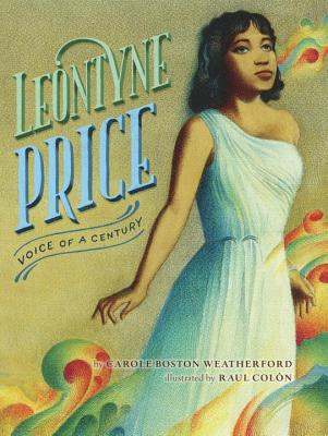 Click for more detail about Leontyne Price: Voice of a Century by Carole Boston Weatherford