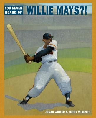 Click for more detail about You Never Heard of Willie Mays?! by Jonah Winter