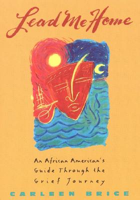 Click for more detail about Lead Me Home: An African-American's Guide Through The Grief Journey by Carleen Brice