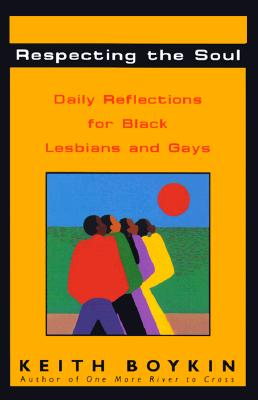 Click for more detail about Respecting the Soul: Daily Reflections for Black Lesbians and Gays by Keith Boykin