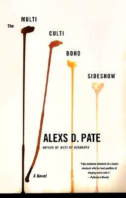 Click for more detail about The Multicultiboho Sideshow: A Novel by Alexs D. Pate