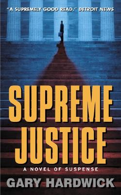 Click for more detail about Supreme Justice: A Novel Of Suspense by Gary Hardwick